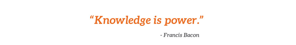 """""""Knowledge is power."""" Francis Bacon"""